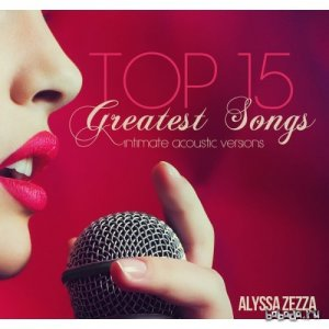 Alyssa ZezZA - Top 15 Greatest Songs (intimate acoustic versions)(2014)