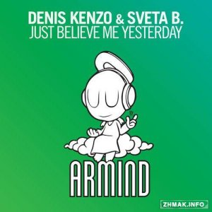 Denis Kenzo & Sveta B. - Just Believe Me Yesterday
