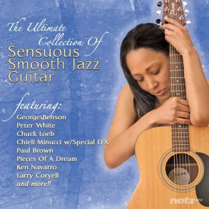 Various Artist  - The Ultimate Collection Of Sensuous Smooth Jazz Guitar (2014)