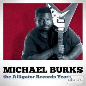 Michael Burks - The Alligator Records Years  (2014)