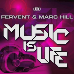 Fervent & Marc Hill - Music Is Life (2014)