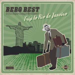 Bebo Best & The Super Lounge Orchestra – Trip to Rio De Janeiro (2014)