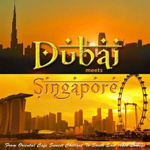VA - Dubai Meets Singapore (From Oriental Cafe Chillout to South East Asia Lounge) (2015)
