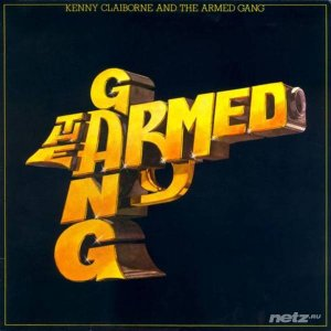 Kenny Claiborne & The Armed Gang - Kenny Claiborne and the Armed Gang (Original Album and Rare Tracks) (2012)