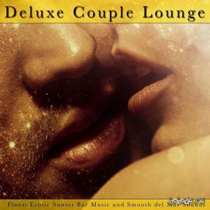 Deluxe Couple Lounge Finest Erotic Sunset Bar Music and Smooth Del Mar Sounds (2015)
