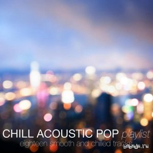 Chill Acoustic Pop Playlist Eighteen Smooth and Chilled Tracks (2015)
