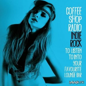 Coffee Shop Radio Indie Rock to Listen to into Your Favourite Lounge Bar (2015)