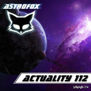 AstroFox - Actuality 112 Best Of House (2015)
